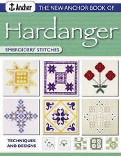 The New Anchor Book of Hardanger Embroidery Stitches: Techniques and Designs...