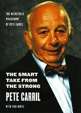 The Smart Take from the Strong : The Basketball Philosophy of Pete Carril by...
