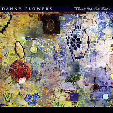 Tools For the Soul by Danny Flowers (CD, May-2007, Brash Music) SEALED NEW