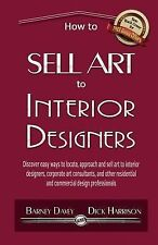 How to Sell Art to Interior Designers : Learn New Ways to Get Your Work into...