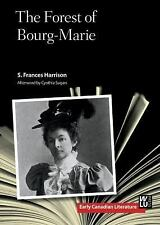 Early Canadian Literature: The Forest of Bourg-Marie by S. Frances Harrison...