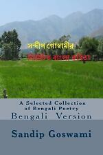 A Selected Collection of Bengali Poetry : Bengali Version by Sandip Goswami...