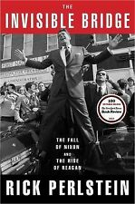 The Invisible Bridge : The Fall of Nixon and the Rise of Reagan by Rick Perlstei