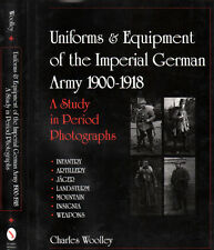 Uniforms and Equipment of the Imperial German Army, 1900-1918 : A Study in...