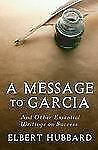 A Message to Garcia : And Other Essential Writings on Success by Elbert...