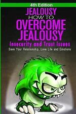 Jealousy : How to Overcome Jealousy, Insecurity and Trust Issues - Save Your...