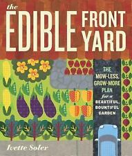 The Edible Front Yard : The Mow-Less, Grow-More Plan for a Beautiful,...
