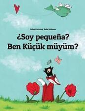 ¿Soy Pequeña? Ben Küçük Müyüm? : Libro Infantil Ilustrado Español-Turco...