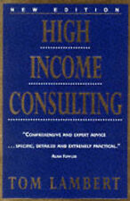 High Income Consulting: How to Build and Market Your Professional Practice, Tom