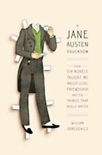 A Jane Austen Education: How Six Novels Taught Me About Love, Friendship, and th