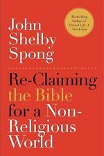 Re-Claiming the Bible for a Non-Religious World by John Shelby Spong (2013,...