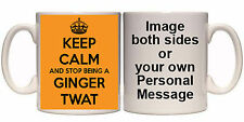 KEEP CALM AND STOP BEING A GINGER TWAT PERSONALISED MUG (K5)OTHER MUGS AVAILABLE