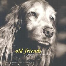 Old Friends : Great Dogs on the Good Life by Mark J. Asher (2003, Hardcover)