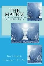 The Matrix : Taking You Places Where Nothing Else Exists by kurt harris...