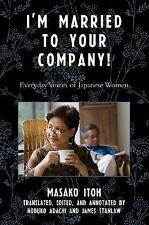 Asian Voices Ser.: I'm Married to Your Company! : Everyday Voices of Japanese...