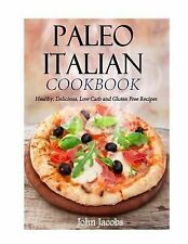 Paleo Italian Cookbook : Healthy, Delicious, Low Carb and Gluten Free Recipes...