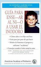 GUIA PARA ENSENAR AL NINO A USAR EL INODORO (Academia Americana De Ped-ExLibrary