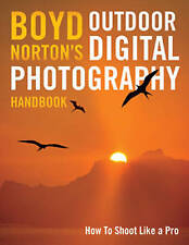 Boyd Norton's Outdoor Digital Photography: How to Shoot Like a Pro,Boyd Norton,N