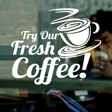 TRY OUR FRESH COFFEE- Vinyl Window Sticker Decal - Cafe, Business Signs SMALL