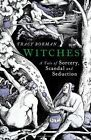 Witches: A Tale of Sorcery, Scandal and Seduction, Borman, Tracy, New Book, 0224
