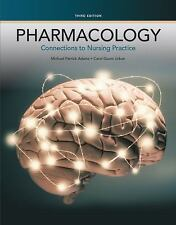 Pharmacology : Connections to Nursing Practice by Michael Patrick Adams and Caro