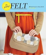 So Pretty! Felt: 24 Stylish Projects to Make with Felt, Palanjian, Amy, Good Boo