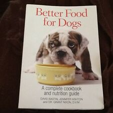 Better Food for Dogs: A Complete Cookbook and Nutrition Guide by Bastin, David