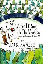 What I'd Say to the Martians : And Other Veiled Threats by Jack Handey (2008,...