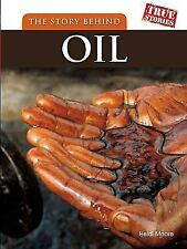 The Story Behind Oil (True Stories)