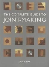 The Complete Guide to Joint-Making by John Bullar (2013, Paperback)