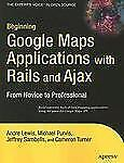 Expert's Voice in Open Source: Beginning Google Maps Applications with Rails...