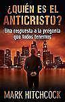 ¿Quién Es el Anticristo? : Una Respuesta a la Pregunta Que Todos Tenemos by...