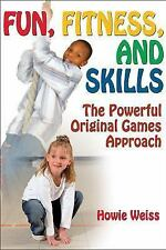 Fun, Fitness, and Skills : The Powerful Original Games Approach by Howie...