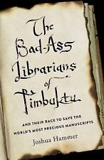 The Bad-Ass Librarians of Timbuktu : And Their Race to Save the World's Most...