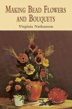 Making Bead Flowers and Bouquets by Virginia Nathanson (2011, Paperback)