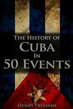 The History of Cuba in 50 Events by Henry Freeman (2016, Paperback)