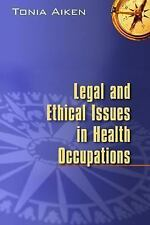 Legal and Ethical Issues in Health Occupations, 1e, Aiken RN  BSN  JD, Tonia Dan