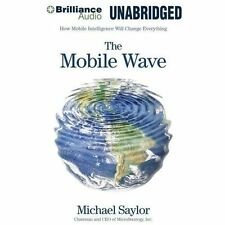 The Mobile Wave : How Mobile Intelligence Will Change Everything by Michael...