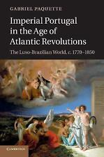 Imperial Portugal in the Age of Atlantic Revolutions : The Luso-Brazilian...