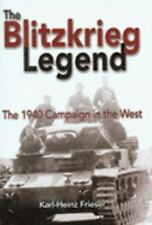 The Blitzkrieg Legend: The 1940 Campaign in the West, John T. Greenwood, Karl-He