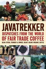 Javatrekker : Dispatches from the World of Fair Trade Coffee by Dean Cycon...