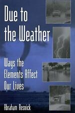 Due to the Weather: Ways the Elements Affect Our Lives-ExLibrary