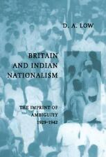 Britain and Indian Nationalism : The Imprint of Ambiguity, 1929-1942 by D. A....