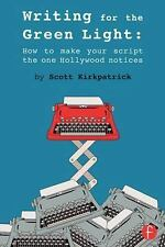 Writing for the Green Light : How to Make Your Script the One Hollywood...