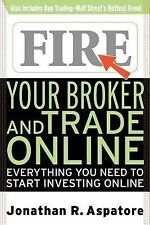 Fire Your Broker and Trade Online : Everything You Need to Start Investing...