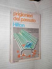 PRIGIONIERI DEL PASSATO James Hilton i Garzanti 598 1976 romanzo narrativa libro