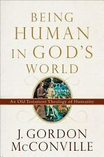 Being Human in God's World : An Old Testament Theology of Humanity by J....