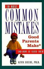 The 10 Most Common Mistakes Good Parents Make: And How to Avoid Them, Steede, Dr