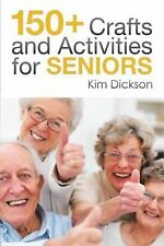 150+ Crafts and Activities for Seniors by Kim Dickson (2014, Paperback)