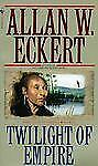 Twilight of Empire No. 6 by Allan W. Eckert (1989, Paperback)
